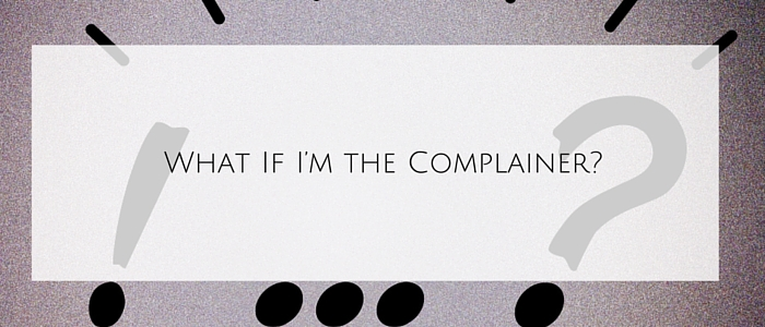 What If I'm the Complainer?