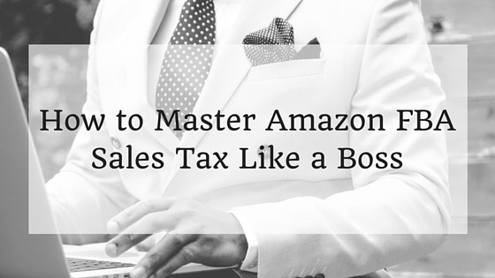 How to Master Amazon FBA Sales Tax Like a Boss