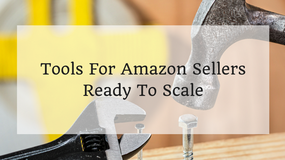 Tools For Amazon Sellers Ready To Scale